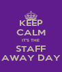 KEEP CALM IT'S THE STAFF AWAY DAY - Personalised Poster A4 size