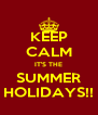 KEEP CALM IT'S THE SUMMER HOLIDAYS!! - Personalised Poster A4 size