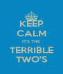 KEEP CALM IT'S THE TERRIBLE TWO'S - Personalised Poster A4 size