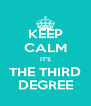 KEEP CALM IT'S THE THIRD DEGREE - Personalised Poster A4 size