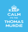 KEEP CALM IT'S THE THOMAS MURDIE - Personalised Poster A4 size