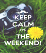 KEEP CALM IT'S THE WEEKEND! - Personalised Poster A4 size