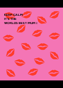 KEEP CALM IT'S THE  WORLDS BEST MUM 💋  - Personalised Poster A4 size