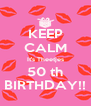 KEEP CALM It's Theetjes 50 th BIRTHDAY!! - Personalised Poster A4 size