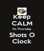 Keep CALM It's Thursday Shots O Clock - Personalised Poster A4 size
