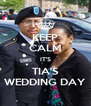 KEEP CALM IT'S TIA'S WEDDING DAY - Personalised Poster A4 size