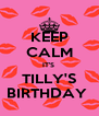 KEEP CALM IT'S  TILLY'S BIRTHDAY  - Personalised Poster A4 size