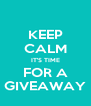 KEEP CALM IT'S TIME FOR A GIVEAWAY - Personalised Poster A4 size