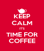 KEEP CALM IT'S TIME FOR COFFEE - Personalised Poster A4 size