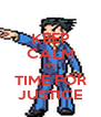 KEEP CALM IT'S TIME FOR JUSTICE - Personalised Poster A4 size