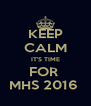 KEEP CALM IT'S TIME FOR  MHS 2016  - Personalised Poster A4 size
