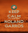 KEEP CALM IT'S TIME FOR ROLAND GARROS - Personalised Poster A4 size