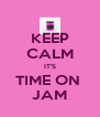 KEEP CALM IT'S TIME ON  JAM - Personalised Poster A4 size