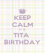 KEEP CALM IT S TITA  BIRTHDAY - Personalised Poster A4 size