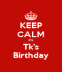 KEEP CALM it's Tk's Birthday - Personalised Poster A4 size