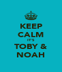 KEEP CALM IT'S TOBY & NOAH - Personalised Poster A4 size