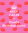 KEEP CALM It's Tond's Birthday soon! - Personalised Poster A4 size