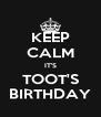 KEEP CALM IT'S TOOT'S BIRTHDAY - Personalised Poster A4 size