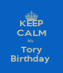 KEEP CALM It's  Tory Birthday  - Personalised Poster A4 size