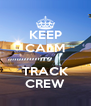 KEEP CALM IT'S TRACK CREW - Personalised Poster A4 size