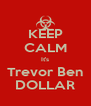 KEEP CALM It's Trevor Ben DOLLAR - Personalised Poster A4 size
