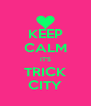 KEEP CALM IT'S TRICK CITY - Personalised Poster A4 size