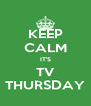 KEEP CALM IT'S TV THURSDAY - Personalised Poster A4 size