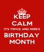 KEEP CALM IT'S TWICE AND MIRE'S BIRTHDAY MONTH - Personalised Poster A4 size