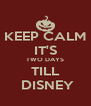 KEEP CALM IT'S TWO DAYS TILL  DISNEY - Personalised Poster A4 size
