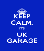 KEEP CALM, IT'S UK GARAGE - Personalised Poster A4 size