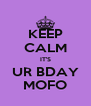 KEEP CALM IT'S UR BDAY MOFO - Personalised Poster A4 size
