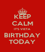 KEEP CALM IT'S VIETA BIRTHDAY TODAY - Personalised Poster A4 size