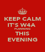 KEEP CALM IT'S W4A  PLANNING THIS EVENING - Personalised Poster A4 size