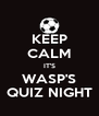 KEEP CALM IT'S WASP'S QUIZ NIGHT - Personalised Poster A4 size