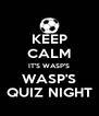 KEEP CALM IT'S WASP'S WASP'S QUIZ NIGHT - Personalised Poster A4 size