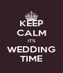 KEEP CALM IT'S WEDDING TIME - Personalised Poster A4 size