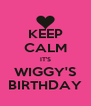 KEEP CALM IT'S WIGGY'S BIRTHDAY - Personalised Poster A4 size
