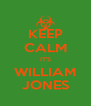 KEEP CALM IT'S WILLIAM JONES - Personalised Poster A4 size