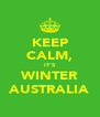 KEEP CALM, IT'S WINTER AUSTRALIA - Personalised Poster A4 size