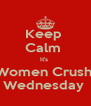 Keep  Calm  It's  Women Crush  Wednesday  - Personalised Poster A4 size