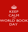 KEEP CALM IT'S WORLD BOOK DAY  - Personalised Poster A4 size