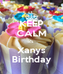 KEEP CALM It's  Xanys Birthday - Personalised Poster A4 size