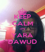 KEEP CALM IT'S YARA DAWUD - Personalised Poster A4 size