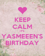 KEEP CALM IT'S YASMEEEN'S BIRTHDAY - Personalised Poster A4 size