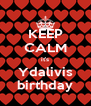 KEEP CALM it's Ydalivis birthday - Personalised Poster A4 size