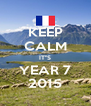 """KEEP CALM IT""""S YEAR 7 2015 - Personalised Poster A4 size"""