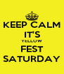 KEEP CALM IT'S YELLOW FEST SATURDAY - Personalised Poster A4 size