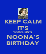 KEEP CALM IT'S YOOCHUN'S NOONA'S BIRTHDAY - Personalised Poster A4 size