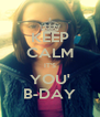 KEEP CALM IT'S YOU' B-DAY - Personalised Poster A4 size