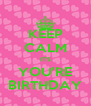 KEEP CALM IT'S YOU'RE BIRTHDAY - Personalised Poster A4 size
